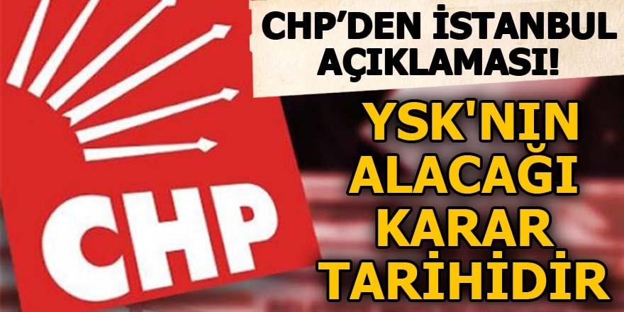 CHP'den İstanbul açıklaması YSK'nın alacağı karar tarihidir
