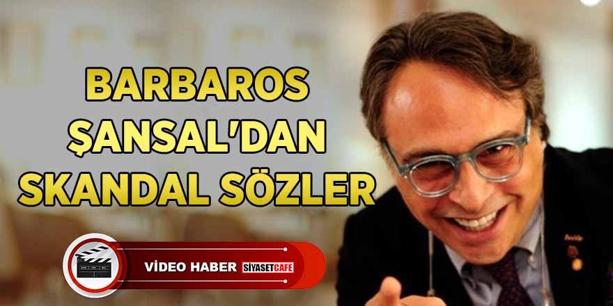 Barbaros Şansal'ın skandal görüntüleri ortaya çıktı