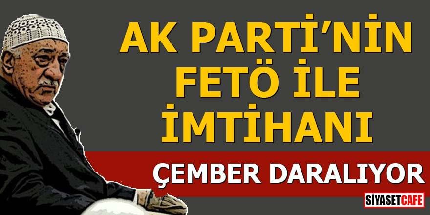 AK Parti'nin FETÖ ile imtihanı Çember daralıyor