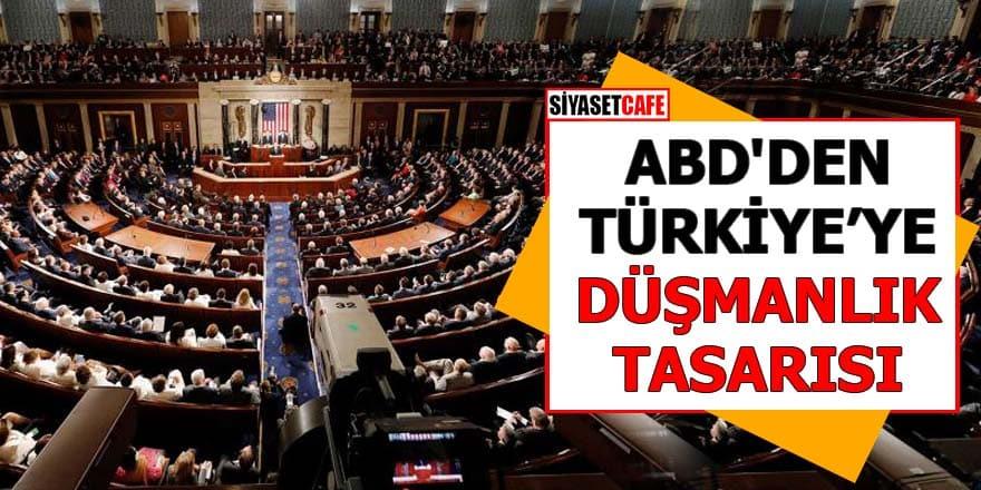 ABD'den Türkiye'ye düşmanlık tasarısı