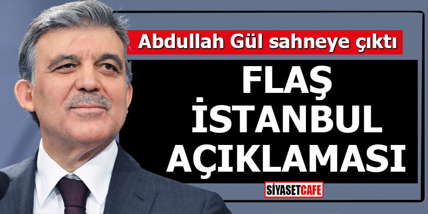 Abdullah Gül sahneye çıktı Flaş İstanbul açıklaması