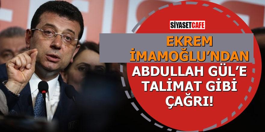 Ekrem İmamoğlu'ndan Abdullah Gül'e talimat gibi çağrı!