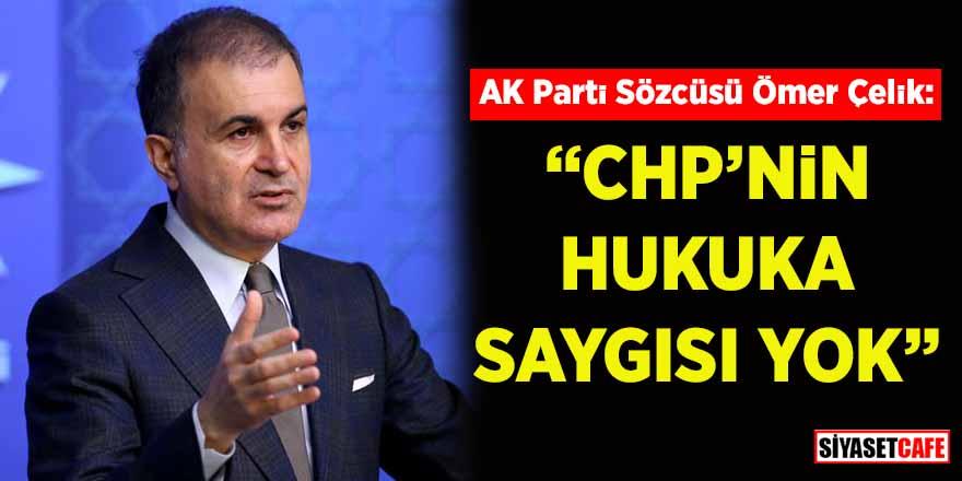 """AK Parti Sözcüsü Ömer Çelik: """"CHP'nin hukuka saygısı yok"""""""