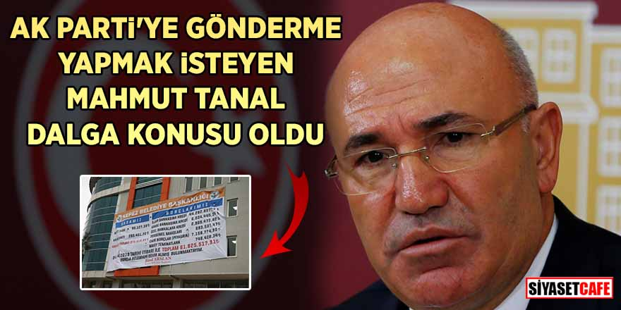 AK Parti'ye gönderme yapmak isteyen Mahmut Tanal dalga konusu oldu