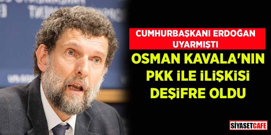 Cumhurbaşkanı Erdoğan uyarmıştı! Osman Kavala'nın PKK ile ilişkisi deşifre oldu