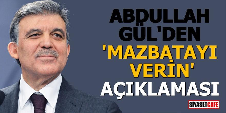 Abdullah Gül'den 'Mazbatayı verin' açıklaması
