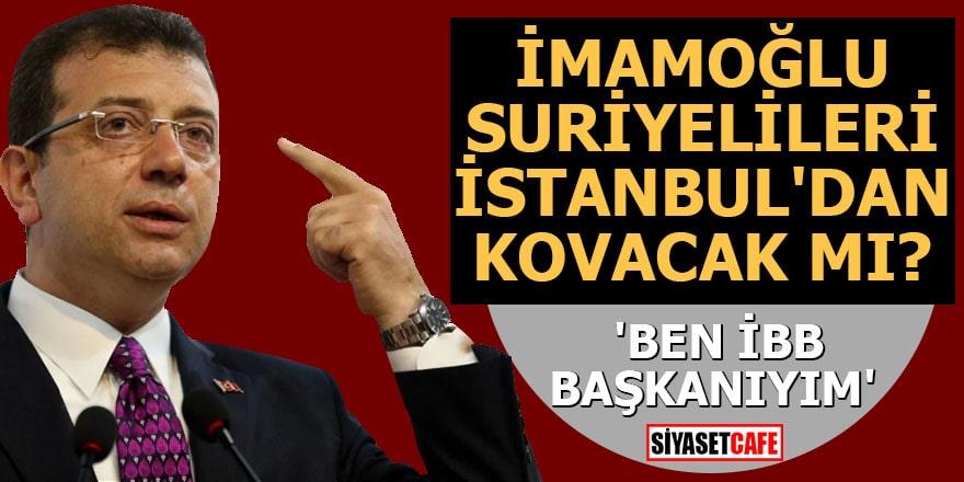 İmamoğlu Suriyelileri İstanbul'dan kovacak mı? 'Ben İBB Başkanıyım'