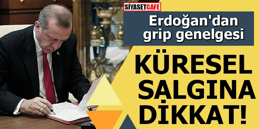 Erdoğan'dan grip genelgesi Küresel salgına dikkat!