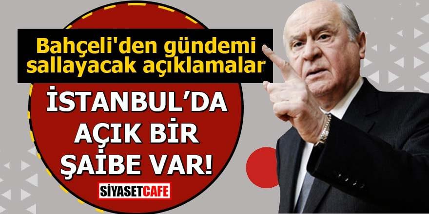 Bahçeli'den gündemi sallayacak açıklamalar İstanbul'da açık bir şaibe var