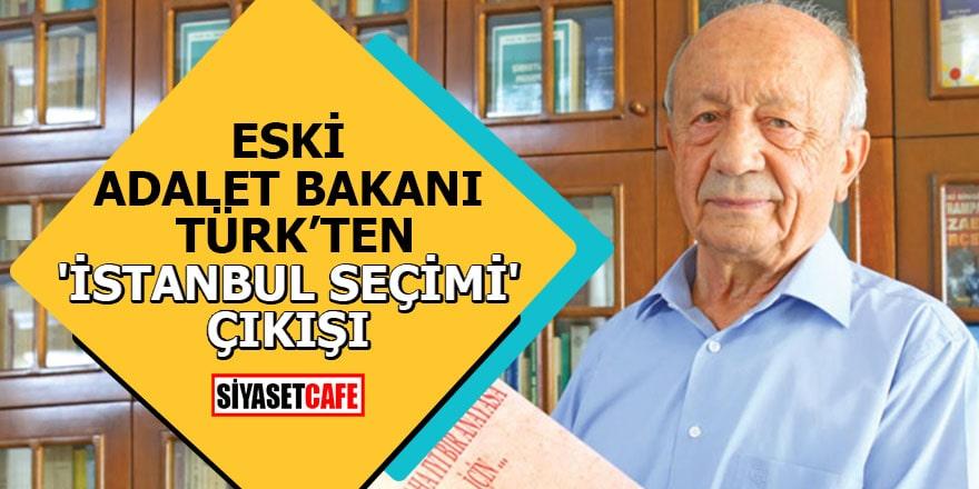 Eski Adalet Bakanı Türk'ten 'İstanbul seçimi' çıkışı