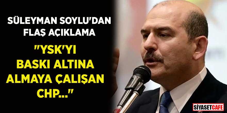 """Süleyman Soylu: """"YSK'yı baskı altına almaya çalışan CHP…"""""""