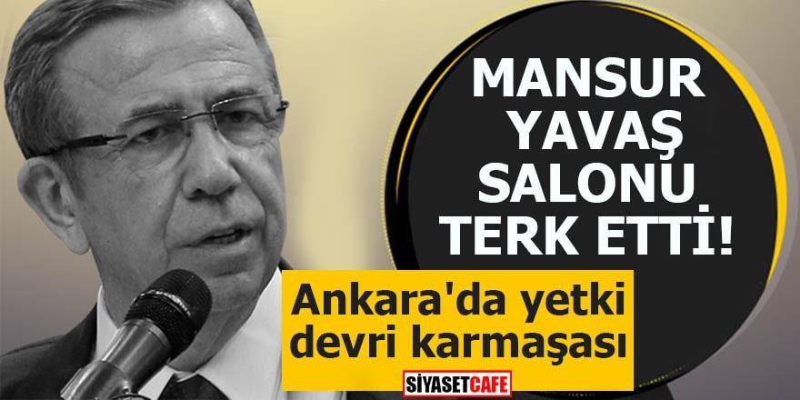Ankara'da yetki devri karmaşası Mansur Yavaş salonu terk etti