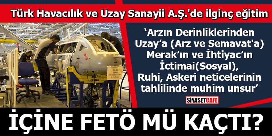 Türk Havacılık ve Uzay Sanayii A.Ş.'de ilginç eğitim