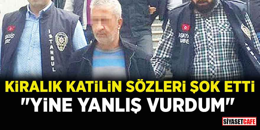 """Zübeyde Kahraman'ı öldüren Murat Kaya'dan şok eden sözler: """"Yine yanlış vurdum"""""""