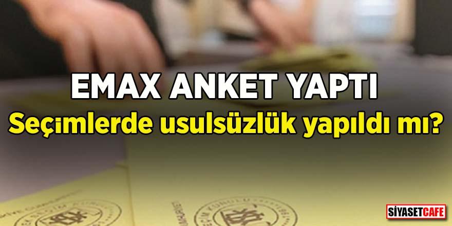 EMAX anket yaptı! Seçimlerde usulsüzlük yapıldı mı?
