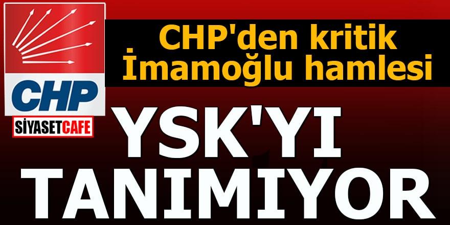 CHP'den kritik İmamoğlu hamlesi YSK'yı tanımıyor