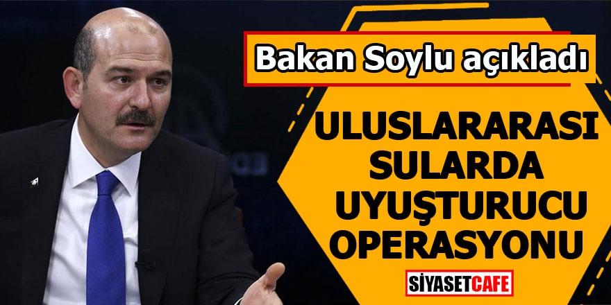 Bakan Soylu açıkladı Uluslararası sularda uyuşturucu operasyonu