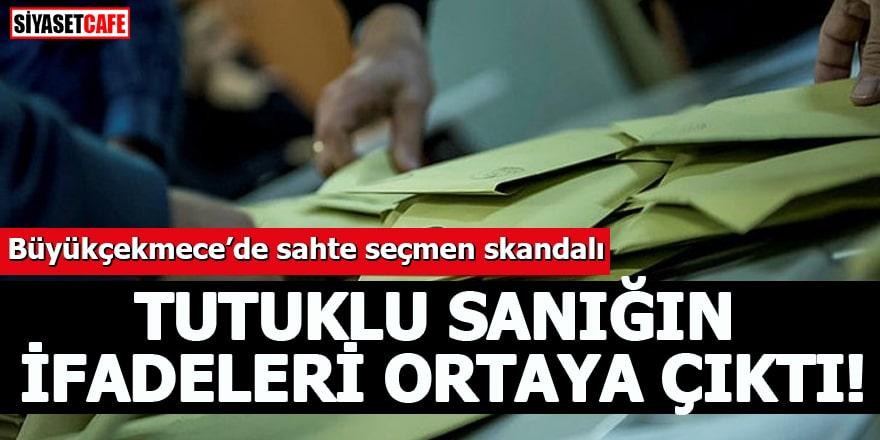 Büyükçekmece'de sahte seçmen skandalı Tutuklu sanığın ifadeleri ortaya çıktı
