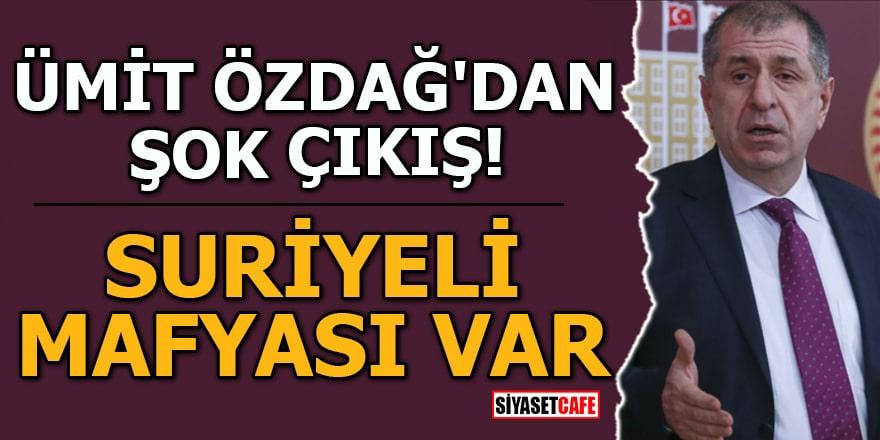 Ümit Özdağ'dan şok çıkış Suriyeli mafyası var!