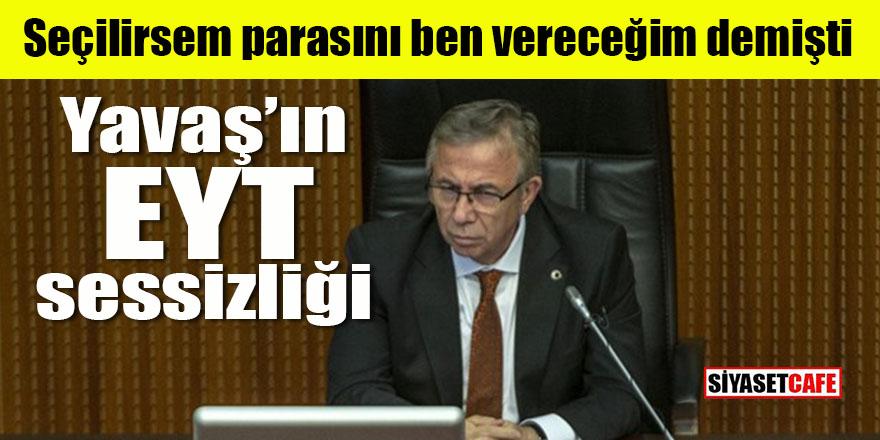 Mansur Yavaş'ın EYT sessizliği: Paraları benden demişti!