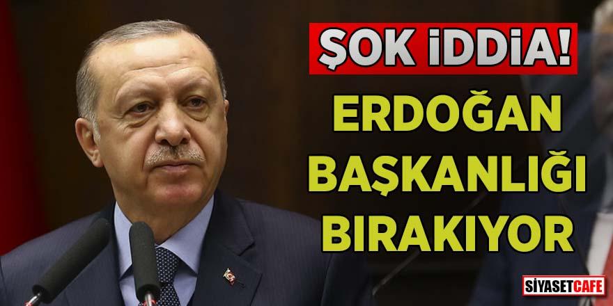 Şok iddia! Erdoğan başkanlığı bırakıyor
