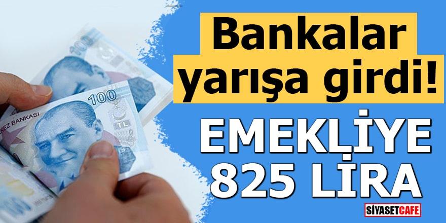Bankalar yarışa girdi! Emekliye 825 lira