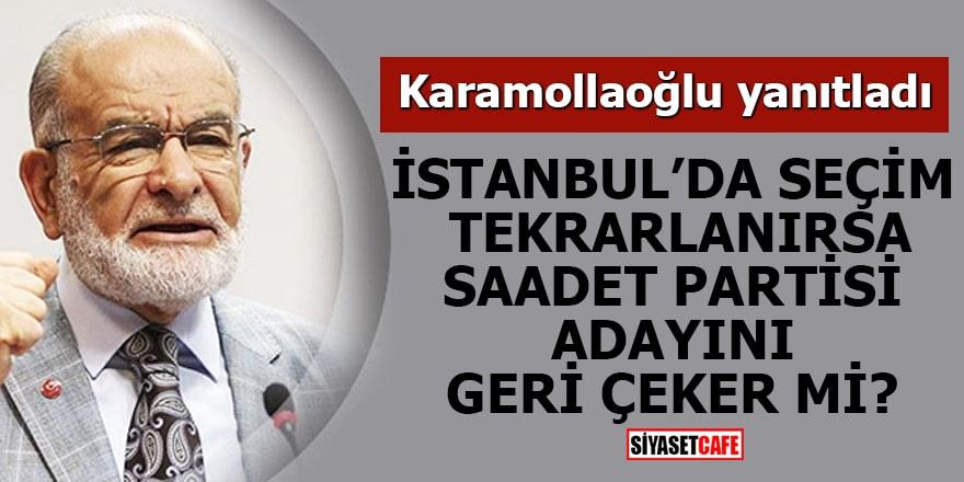İstanbul'da seçim tekrarlanırsa Saadet Partisi adayını geri çeker mi?