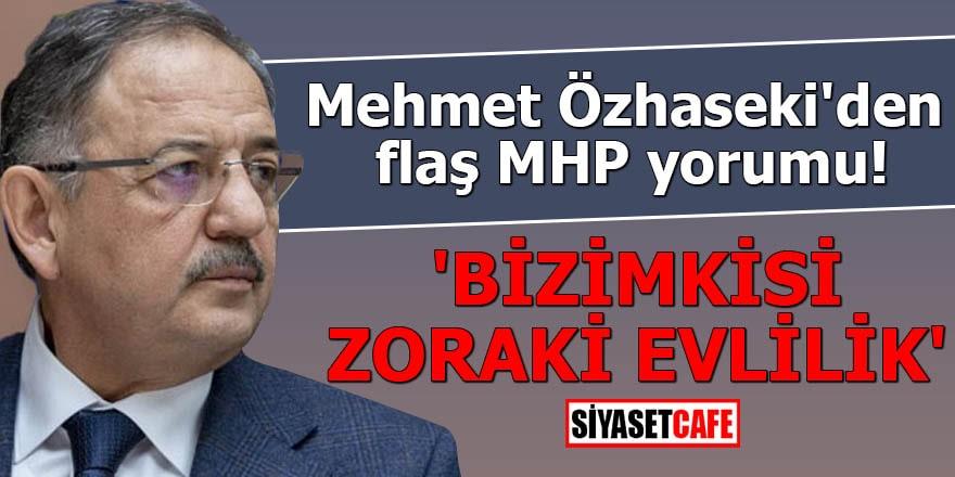 Mehmet Özhaseki'den flaş MHP yorumu 'Bizimkisi zoraki evlilik'