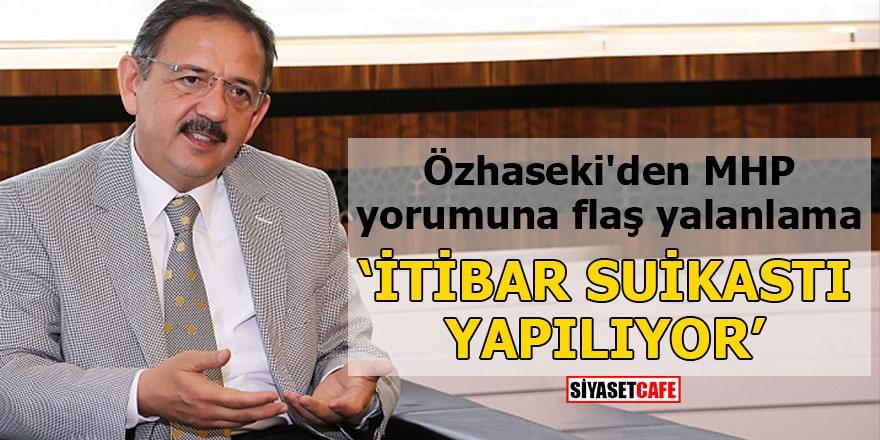 Özhaseki'den MHP yorumuna flaş yalanlama İtibar suikastı yapılıyor