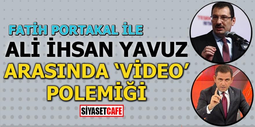 Fatih Portakal ile Ali İhsan Yavuz arasında 'Video' polemiği