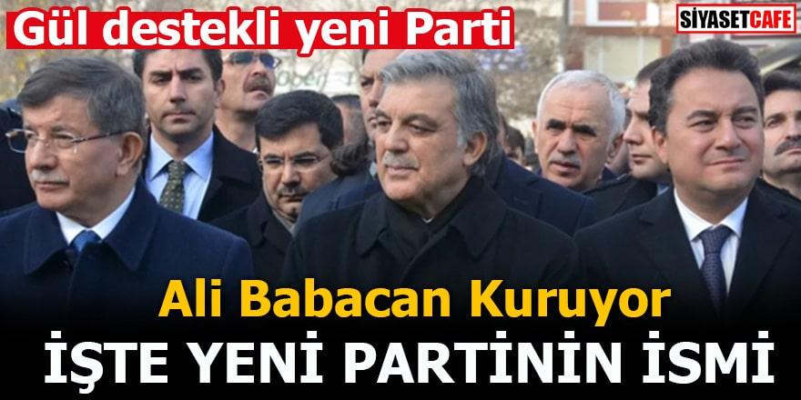 Gül destekli yeni Parti Ali Babacan Kuruyor İsmi bile açıklandı