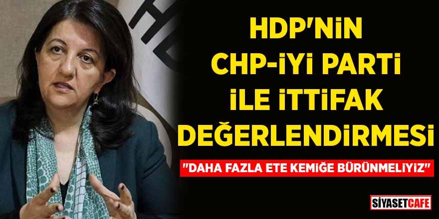 HDP'nin CHP-İYİ Parti ile ittifak değerlendirmesi: Daha fazla ete kemiğe bürünmeliyiz