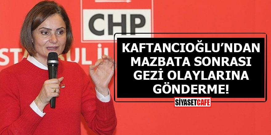 Kaftancıoğlu'ndan mazbata sonrası Gezi olaylarına gönderme!