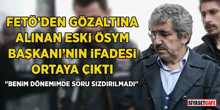 FETÖ'den gözaltına alınan eski ÖSYM Başkanı Ali Demir'in ifadesi ortaya çıktı