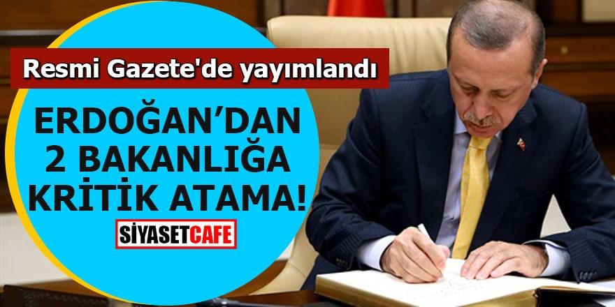 Erdoğan'dan 2 bakanlığa kritik atama!Resmi Gazete'de yayımlandı