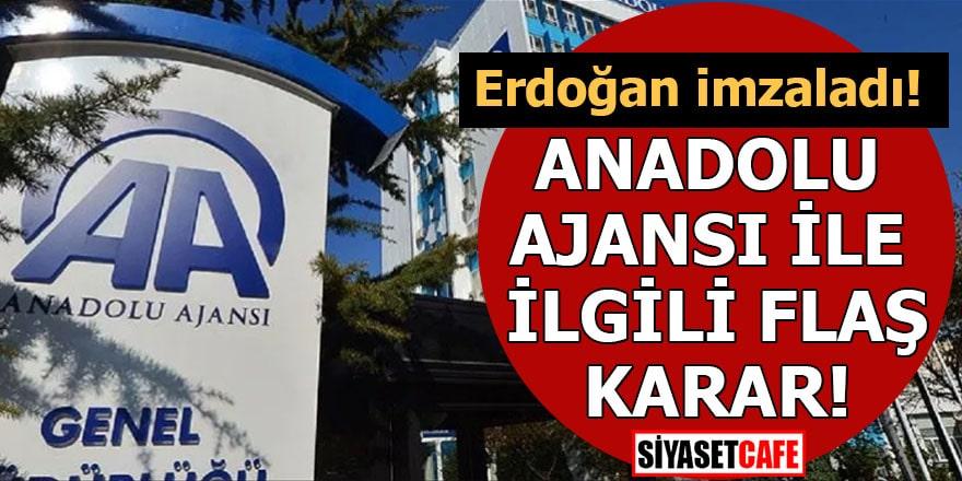 Erdoğan imzaladı! Anadolu Ajansı ile ilgili flaş karar
