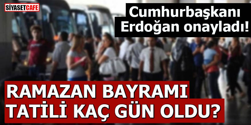 Cumhurbaşkanı Erdoğan onayladı! Ramazan Bayramı tatili kaç gün oldu?