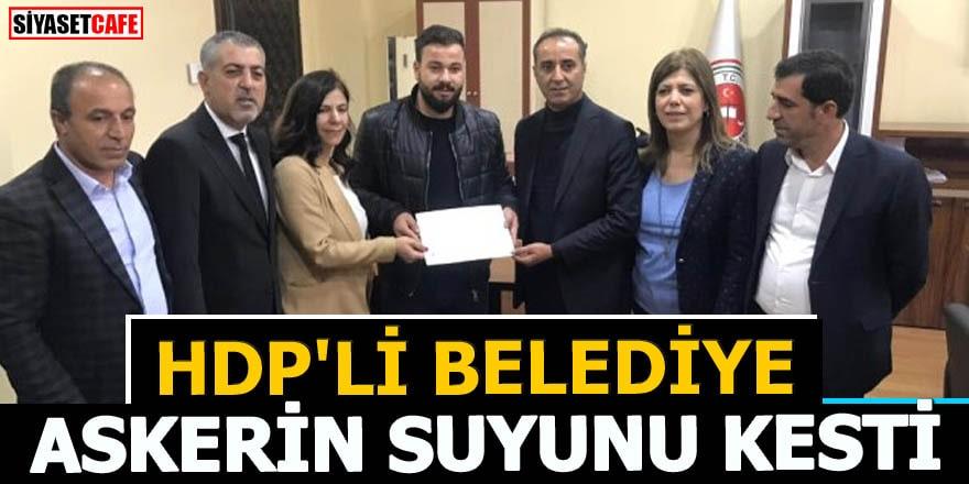 HDP'li belediye askerin suyunu kesti