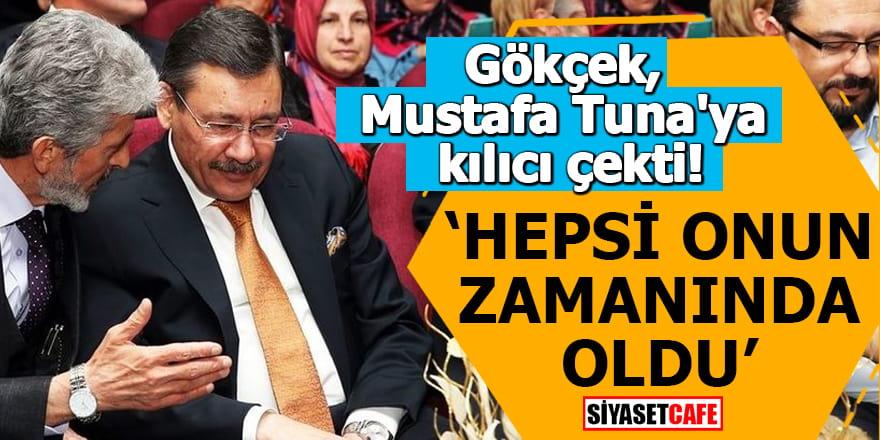 """Gökçek, Mustafa Tuna'ya kılıcı çekti """"Hepsi onun zamanında oldu"""""""