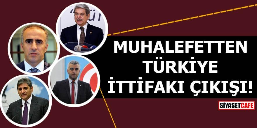 Muhalefetten Türkiye İttifakı çıkışı