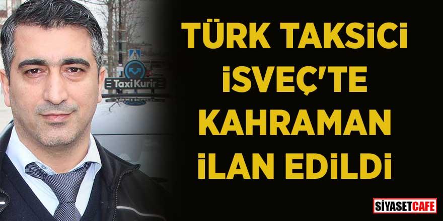 Ömer Temel adlı Türk taksici, İsveç'te kahraman ilan edildi