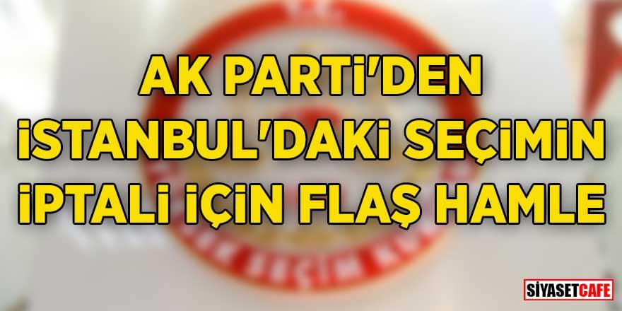 Son dakika... AK Parti'den İstanbul'daki seçimin iptali için flaş hamle