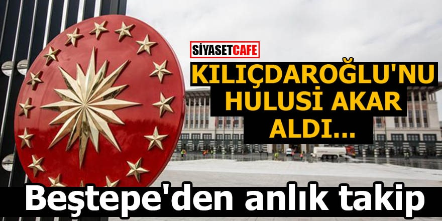 Kılıçdaroğlu'nu Hulusi Akar aldı Beştepe'den anlık takip