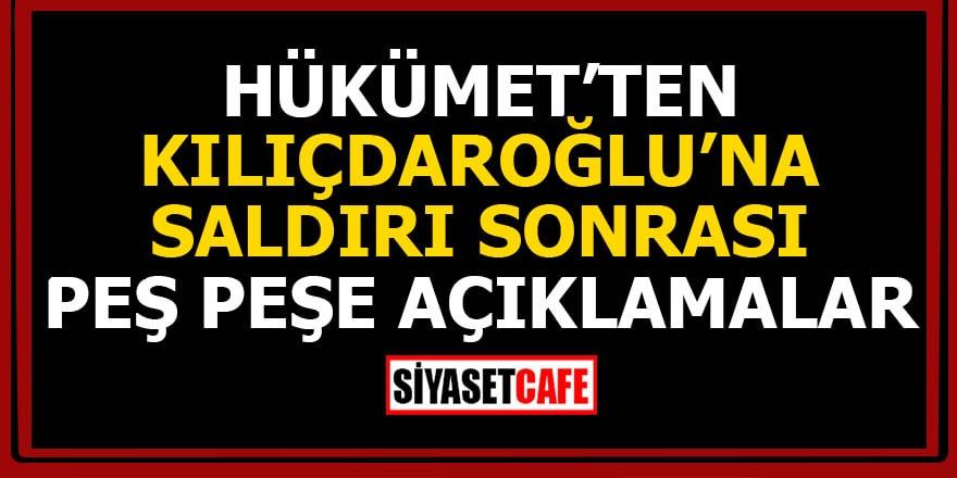 Hükümet'ten Kılıçdaroğlu'na saldırı sonrası peş peşe açıklamalar