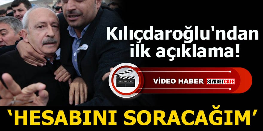 """Kılıçdaroğlu'ndan ilk açıklama """"Hesabını soracağım"""""""