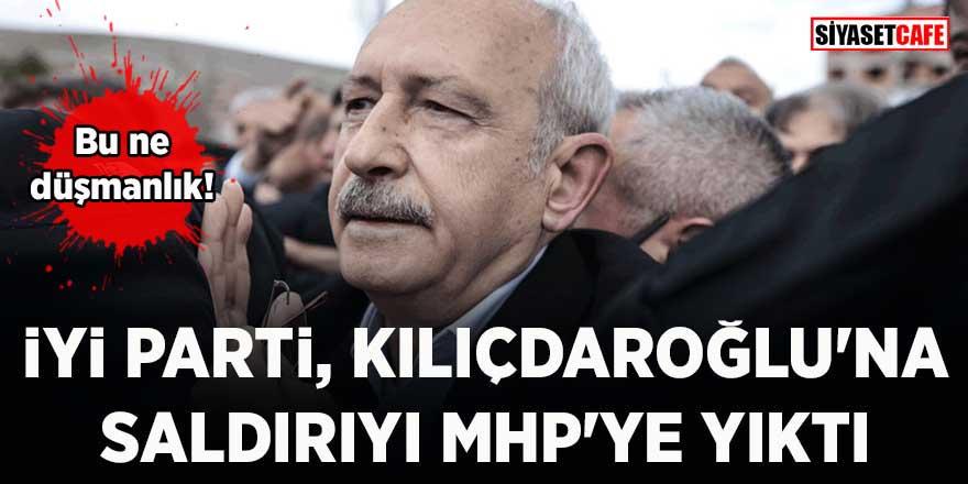 İYİ Parti, Kılıçdaroğlu'na saldırıyı MHP'ye yıktı