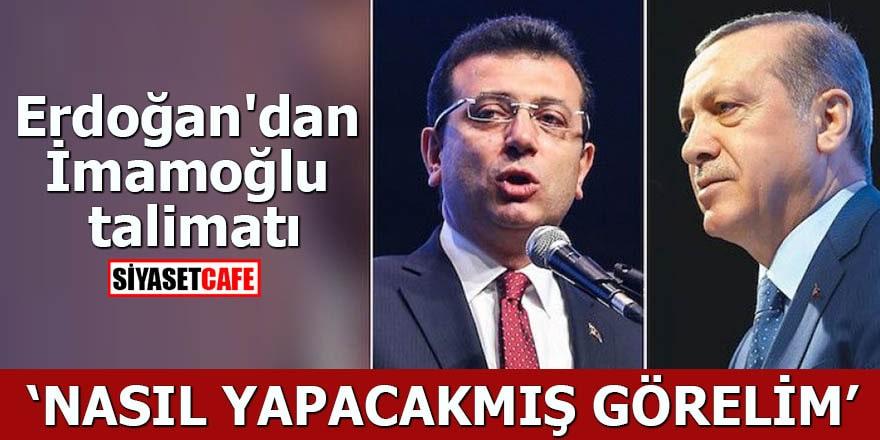 Erdoğan'dan İmamoğlu talimatı Nasıl yapacakmış görelim!