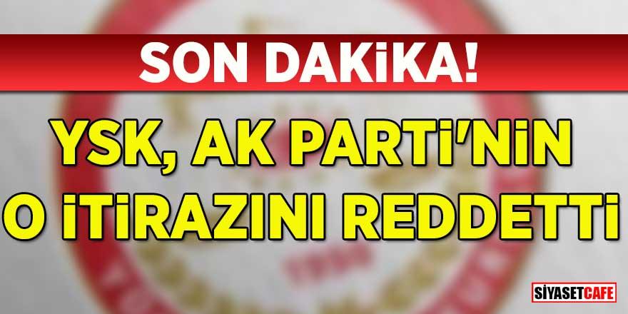 YSK, AK Parti ve MHP'nin oy kullanma itirazını reddetti!