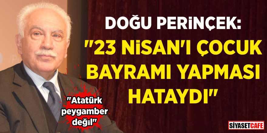 """Doğu Perinçek: """"Atatürk peygamber değil, 23 Nisan'ı çocuk bayramı yapması hataydı"""""""