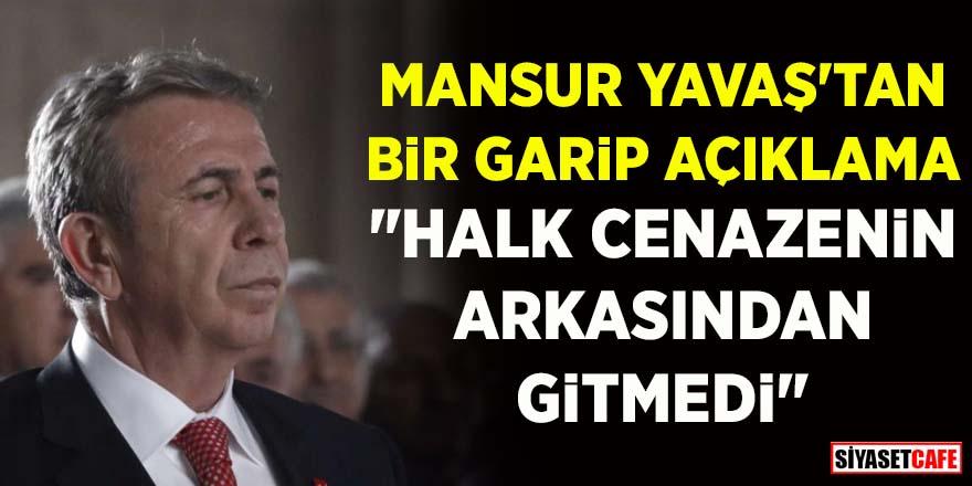 """Mansur Yavaş'tan bir garip açıklama: """"Halk cenazenin arkasından gitmedi"""""""
